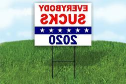 EVERYBODY SUCKS 2020 POLITICAL PRESIDENT Yard Sign ROAD SIGN