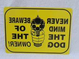 HOME SECURITY SIGN,NEVER MIND THE DOG BEWARE OF THE OWNER,NO