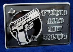 I DON'T CALL POLICE *US MADE* Embossed Gun Warning Sign - Ya